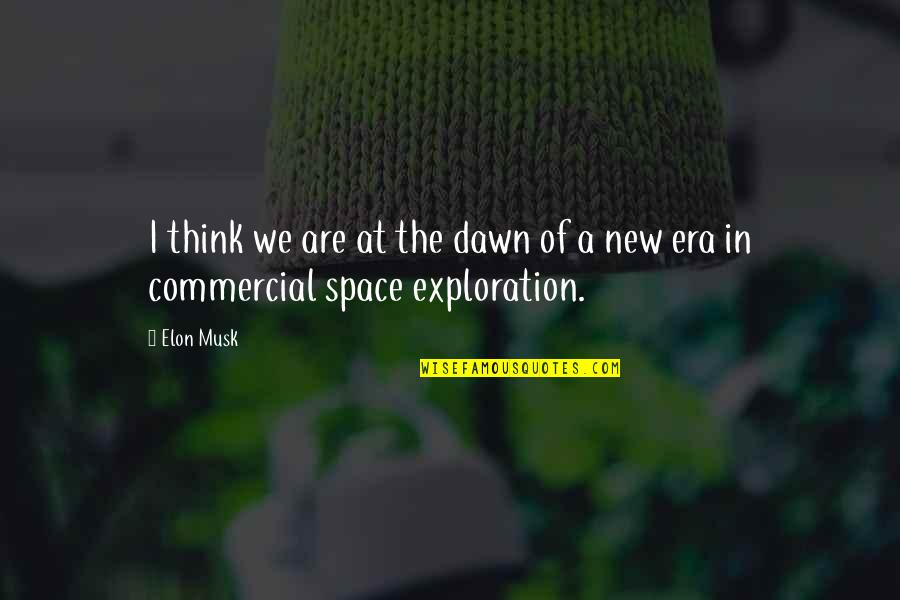 New Dawn Quotes By Elon Musk: I think we are at the dawn of