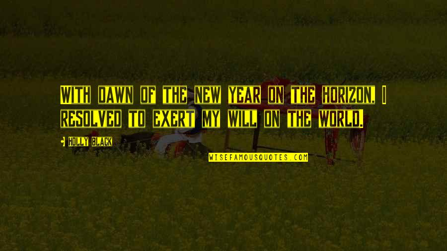 New Dawn Quotes By Holly Black: With dawn of the new year on the