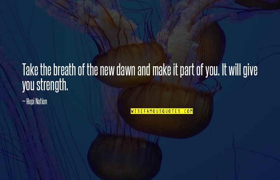 New Dawn Quotes By Hopi Nation: Take the breath of the new dawn and