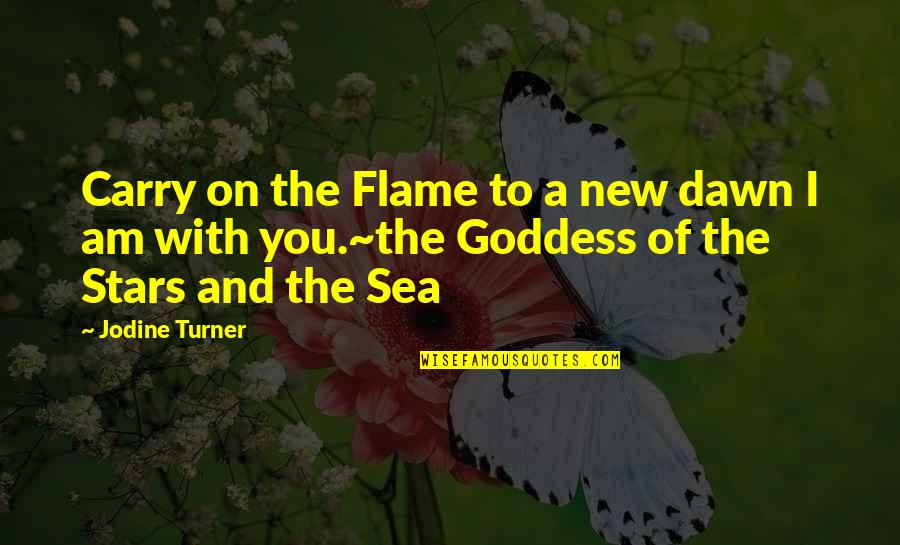 New Dawn Quotes By Jodine Turner: Carry on the Flame to a new dawn