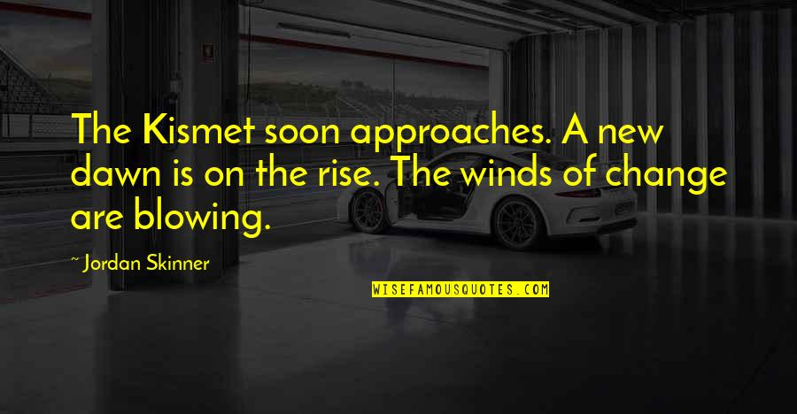 New Dawn Quotes By Jordan Skinner: The Kismet soon approaches. A new dawn is