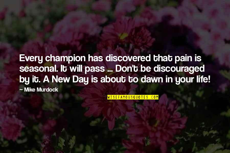 New Dawn Quotes By Mike Murdock: Every champion has discovered that pain is seasonal.