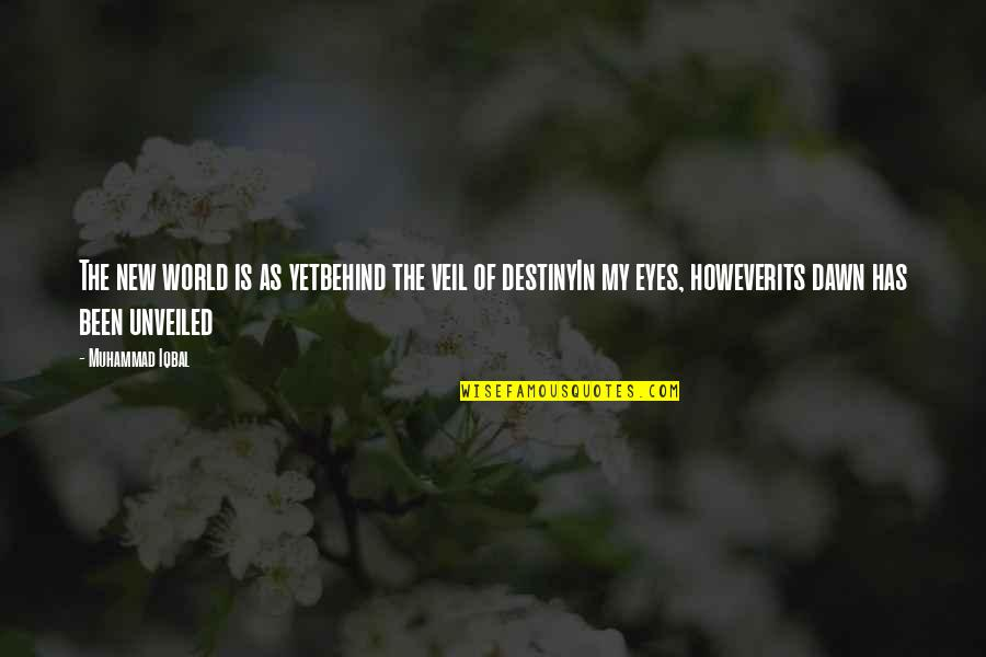 New Dawn Quotes By Muhammad Iqbal: The new world is as yetbehind the veil
