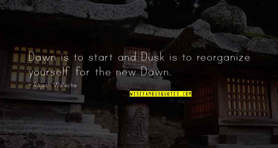 New Dawn Quotes By Rajesh Walecha: Dawn is to start and Dusk is to