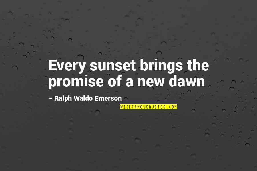 New Dawn Quotes By Ralph Waldo Emerson: Every sunset brings the promise of a new