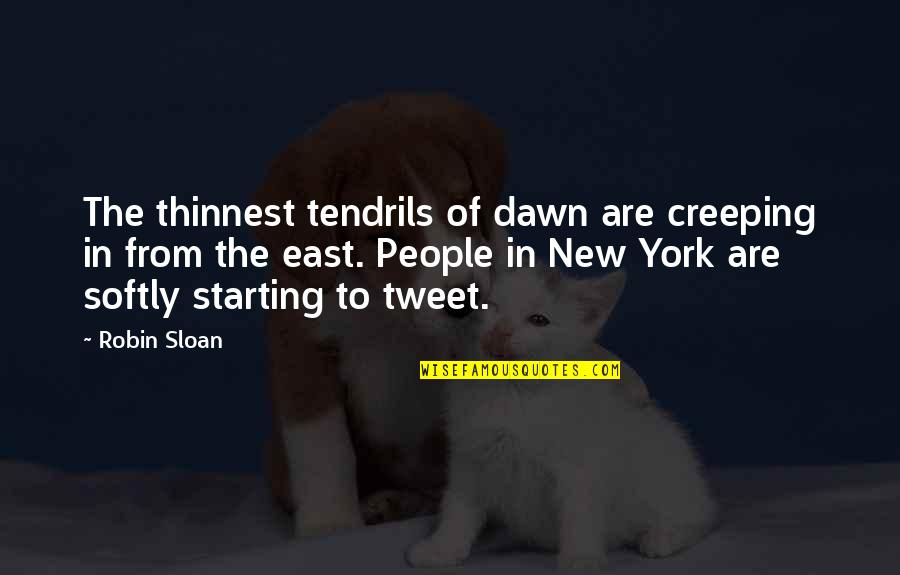 New Dawn Quotes By Robin Sloan: The thinnest tendrils of dawn are creeping in