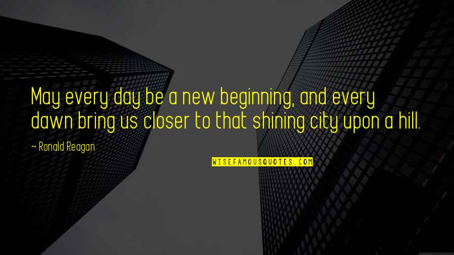 New Dawn Quotes By Ronald Reagan: May every day be a new beginning, and
