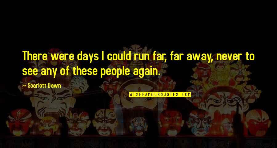 New Dawn Quotes By Scarlett Dawn: There were days I could run far, far