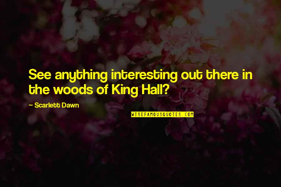 New Dawn Quotes By Scarlett Dawn: See anything interesting out there in the woods