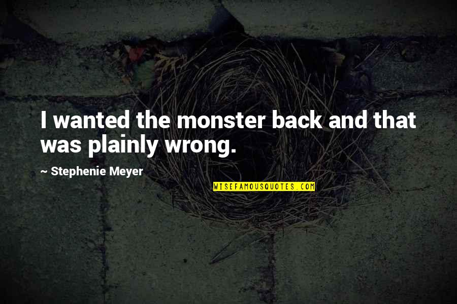 New Dawn Quotes By Stephenie Meyer: I wanted the monster back and that was