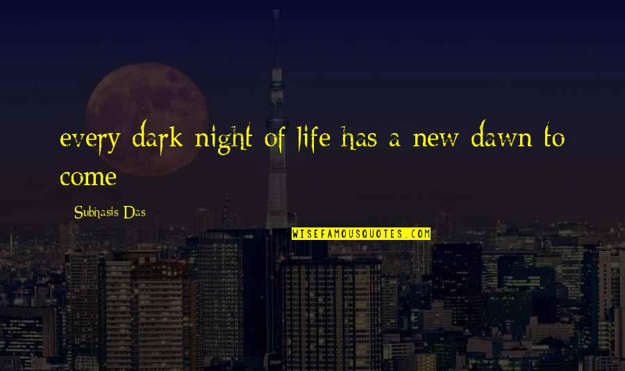 New Dawn Quotes By Subhasis Das: every dark night of life has a new