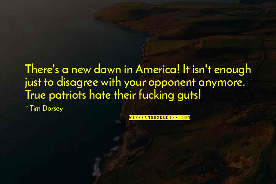 New Dawn Quotes By Tim Dorsey: There's a new dawn in America! It isn't
