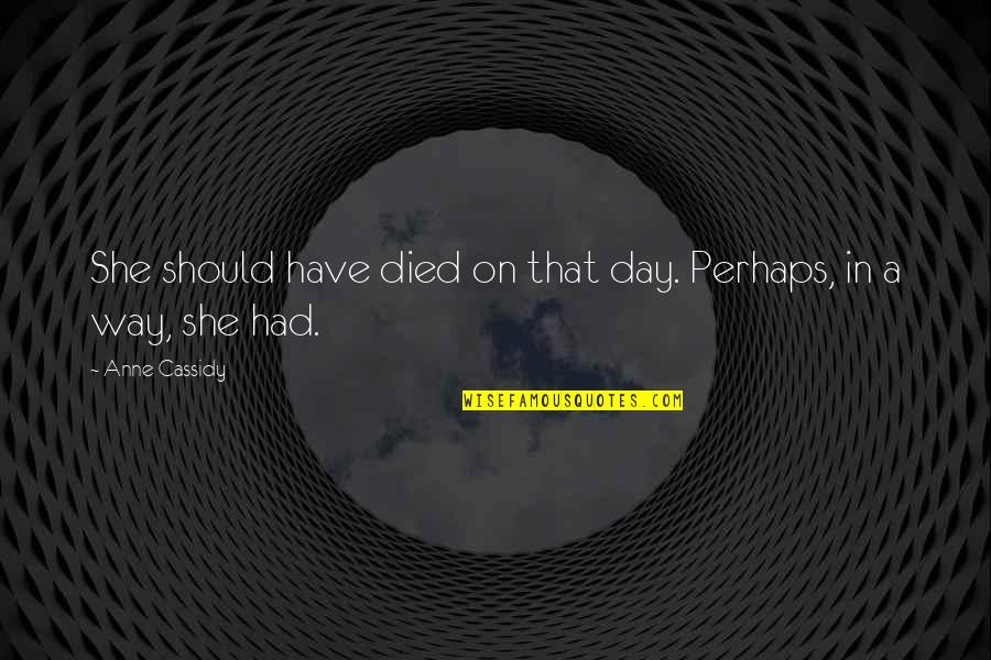 New Day New Look Quotes By Anne Cassidy: She should have died on that day. Perhaps,