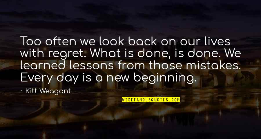 New Day New Look Quotes By Kitt Weagant: Too often we look back on our lives