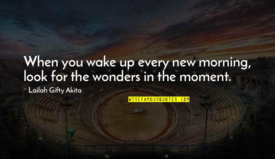 New Day New Look Quotes By Lailah Gifty Akita: When you wake up every new morning, look