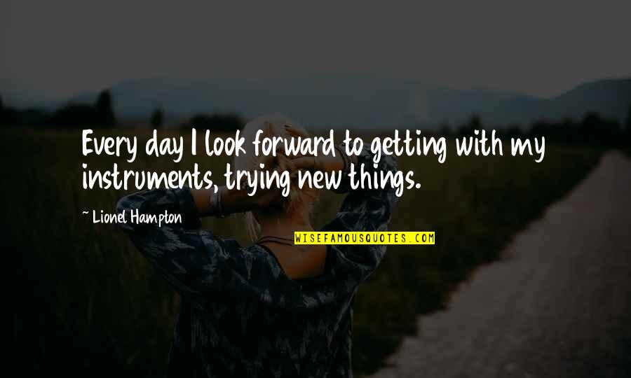 New Day New Look Quotes By Lionel Hampton: Every day I look forward to getting with