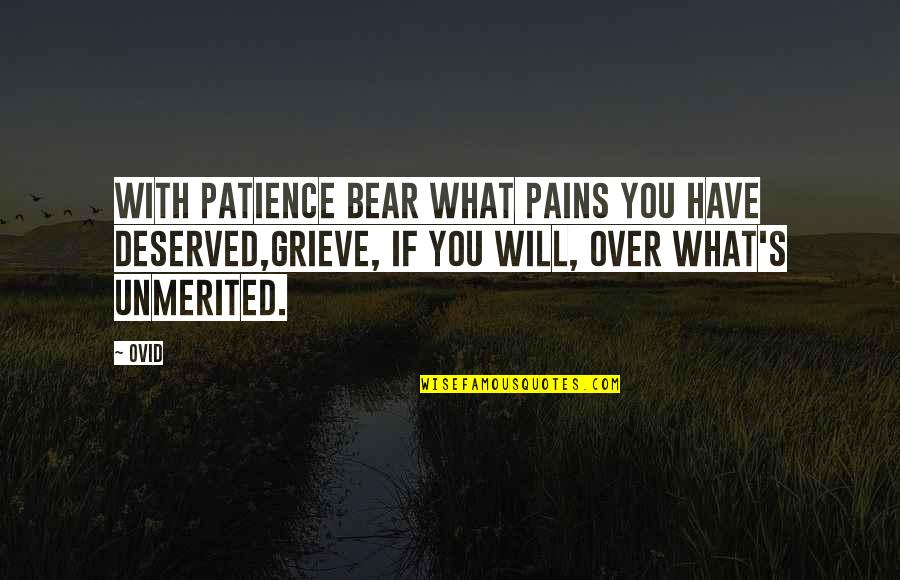 New Day New Look Quotes By Ovid: With patience bear what pains you have deserved,Grieve,