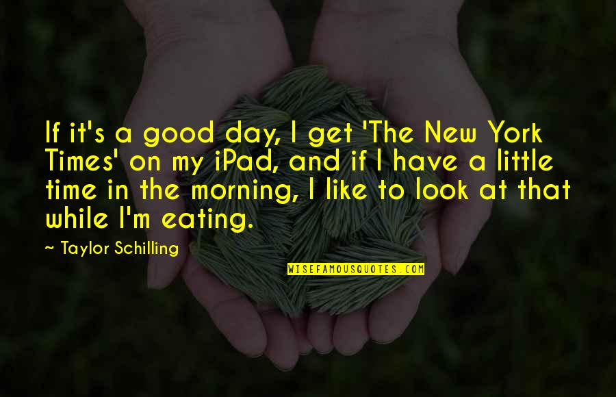 New Day New Look Quotes By Taylor Schilling: If it's a good day, I get 'The