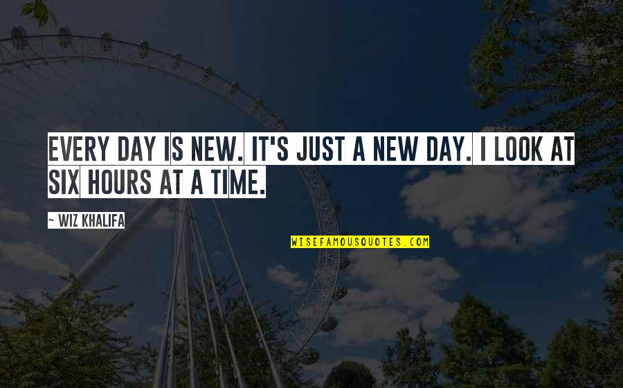 New Day New Look Quotes By Wiz Khalifa: Every day is new. It's just a new