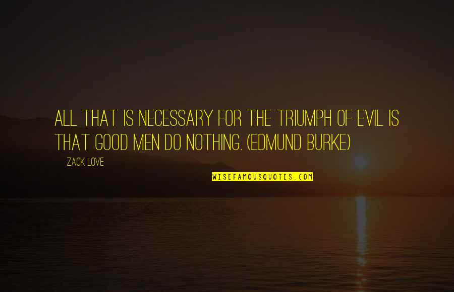 New Day New Look Quotes By Zack Love: All that is necessary for the triumph of