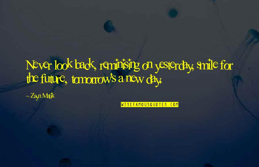 New Day New Look Quotes By Zayn Malik: Never look back, reminising on yesterday, smile for
