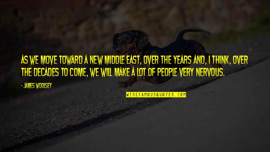 New Decades Quotes By James Woolsey: As we move toward a new Middle East,