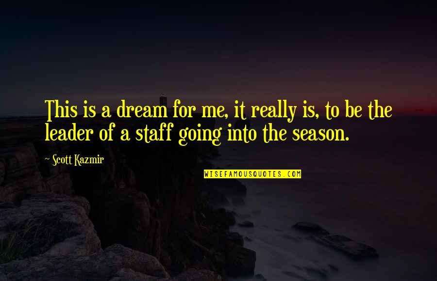New Ehsaan Faramosh Quotes By Scott Kazmir: This is a dream for me, it really