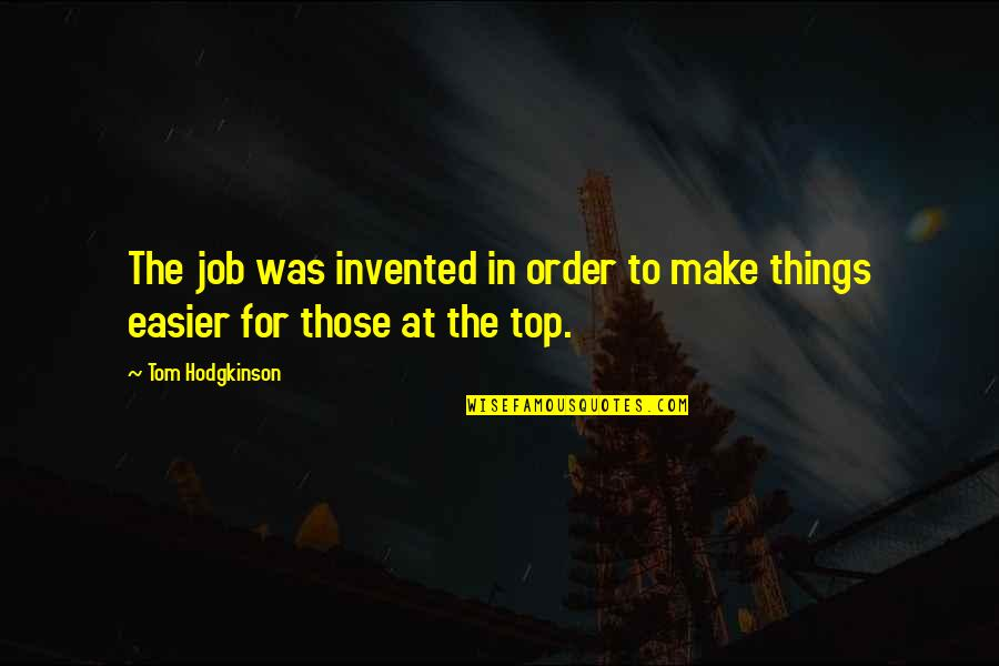 New Ehsaan Faramosh Quotes By Tom Hodgkinson: The job was invented in order to make