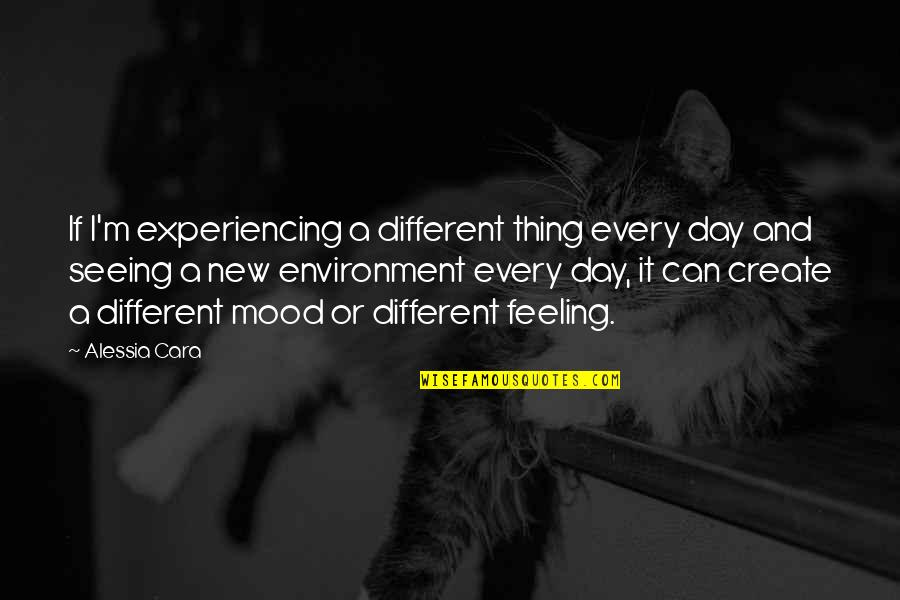 New Environment Quotes By Alessia Cara: If I'm experiencing a different thing every day