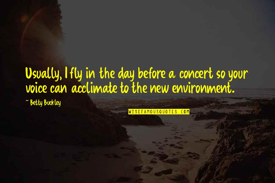 New Environment Quotes By Betty Buckley: Usually, I fly in the day before a