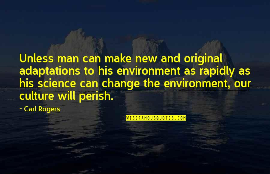 New Environment Quotes By Carl Rogers: Unless man can make new and original adaptations