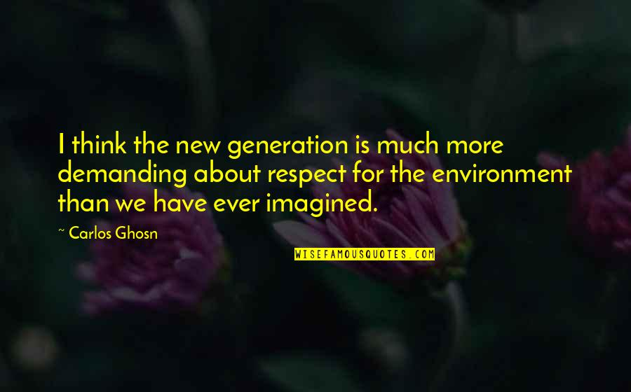 New Environment Quotes By Carlos Ghosn: I think the new generation is much more