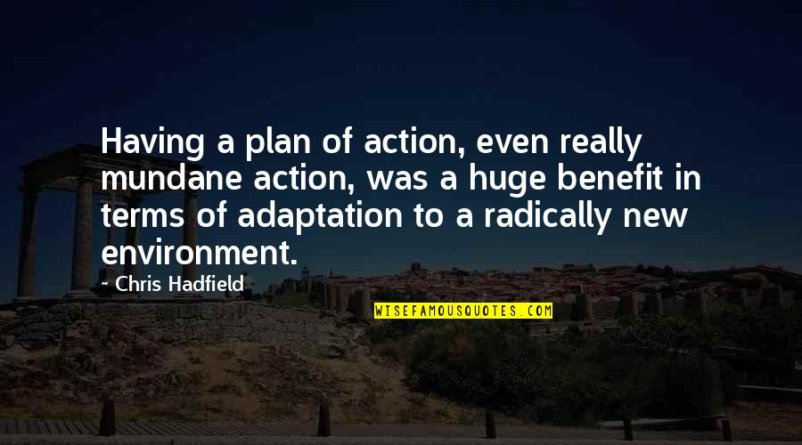New Environment Quotes By Chris Hadfield: Having a plan of action, even really mundane