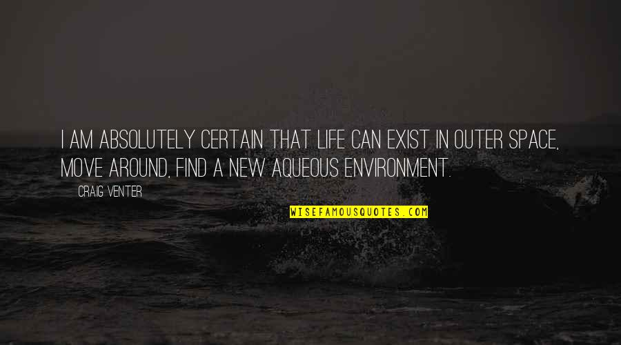 New Environment Quotes By Craig Venter: I am absolutely certain that life can exist