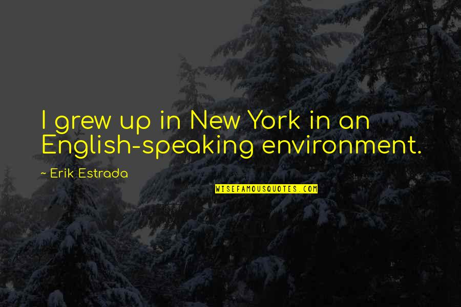 New Environment Quotes By Erik Estrada: I grew up in New York in an