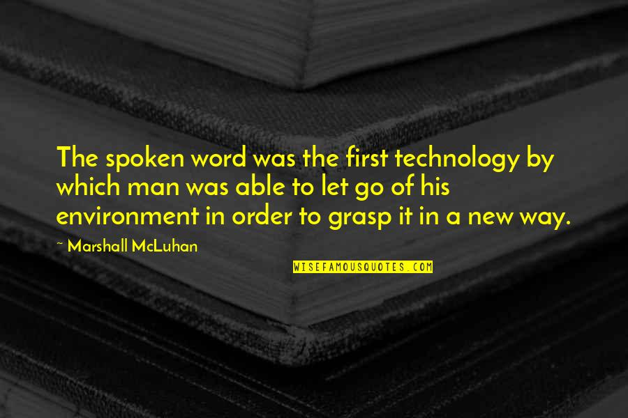 New Environment Quotes By Marshall McLuhan: The spoken word was the first technology by