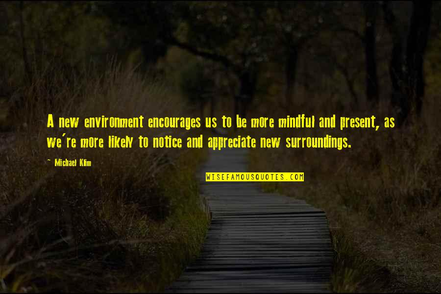 New Environment Quotes By Michael Klim: A new environment encourages us to be more