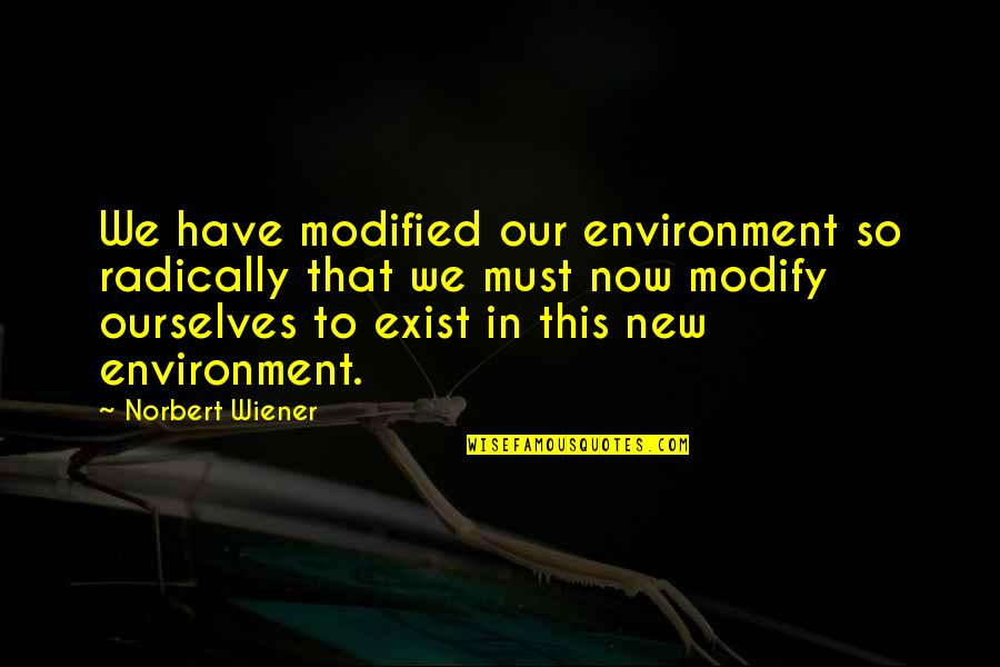 New Environment Quotes By Norbert Wiener: We have modified our environment so radically that