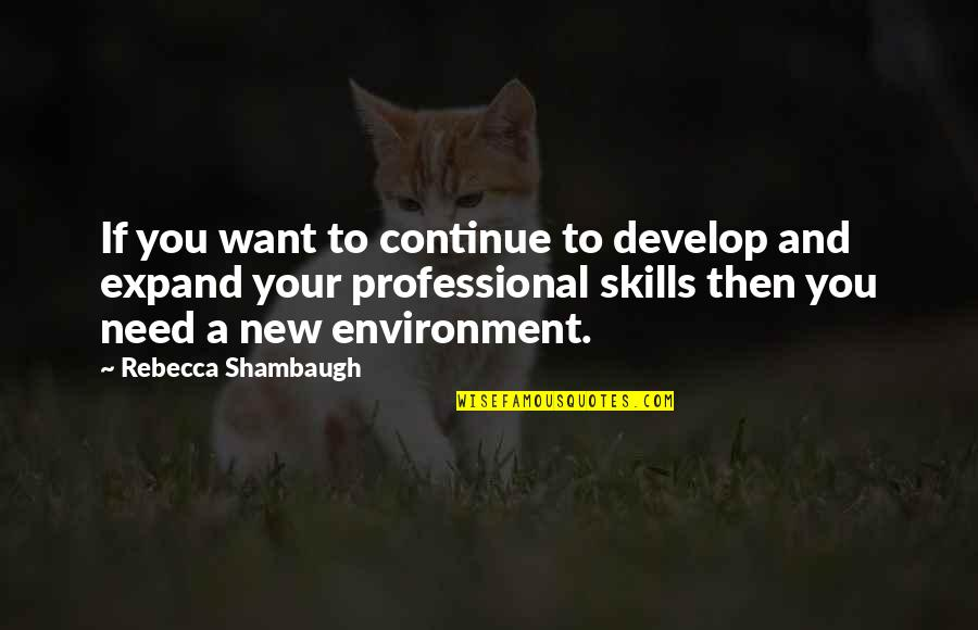 New Environment Quotes By Rebecca Shambaugh: If you want to continue to develop and