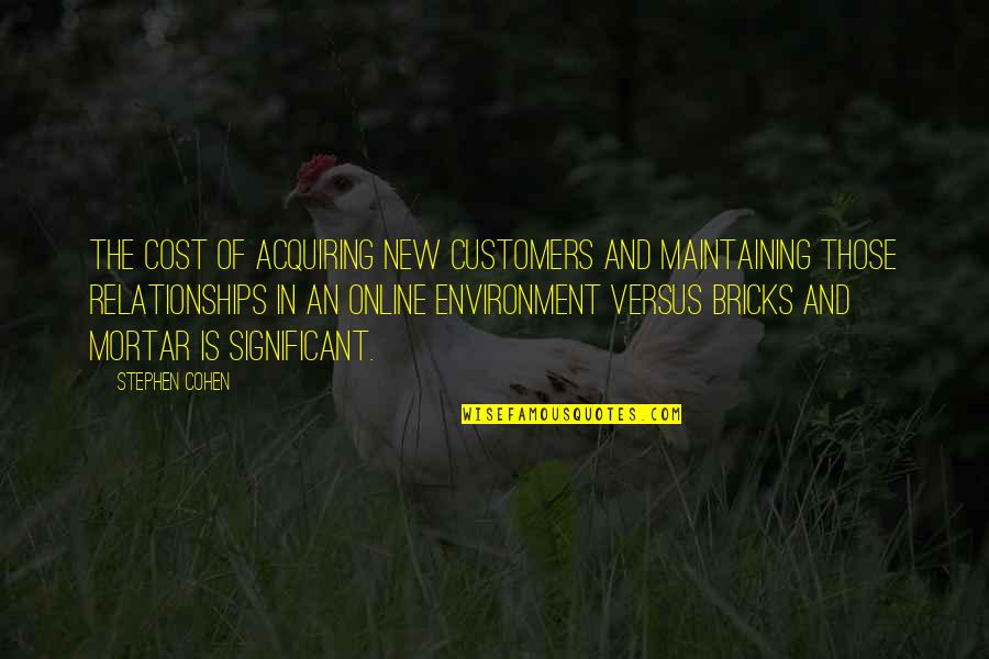 New Environment Quotes By Stephen Cohen: The cost of acquiring new customers and maintaining