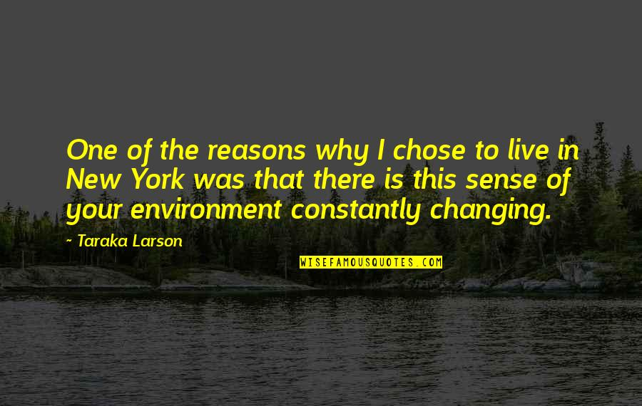 New Environment Quotes By Taraka Larson: One of the reasons why I chose to