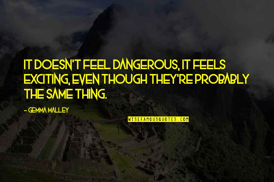 New Friend Sayings And Quotes By Gemma Malley: It doesn't feel dangerous, it feels exciting, even