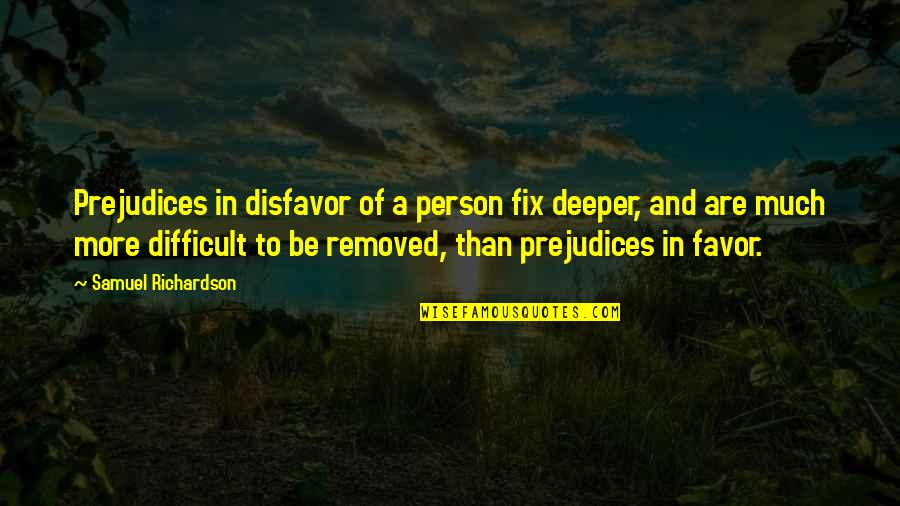 New Friend Sayings And Quotes By Samuel Richardson: Prejudices in disfavor of a person fix deeper,