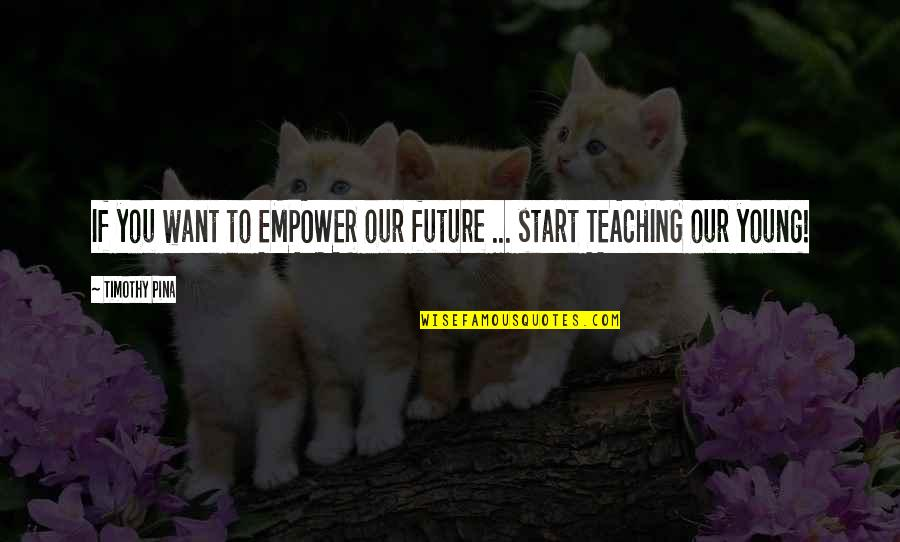 New Friend Sayings And Quotes By Timothy Pina: If you want to EMPOWER our future ...