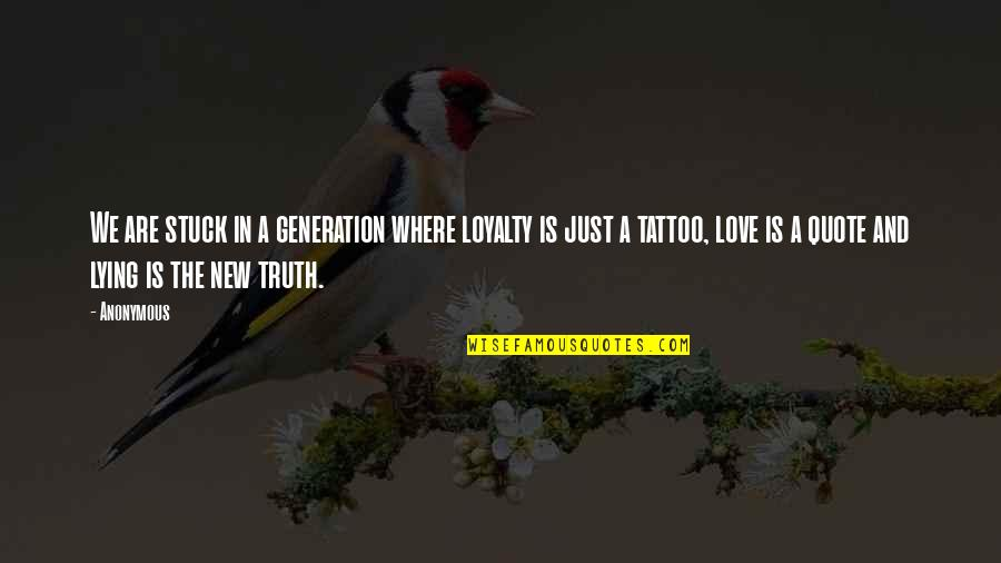 New Generation Love Quotes By Anonymous: We are stuck in a generation where loyalty