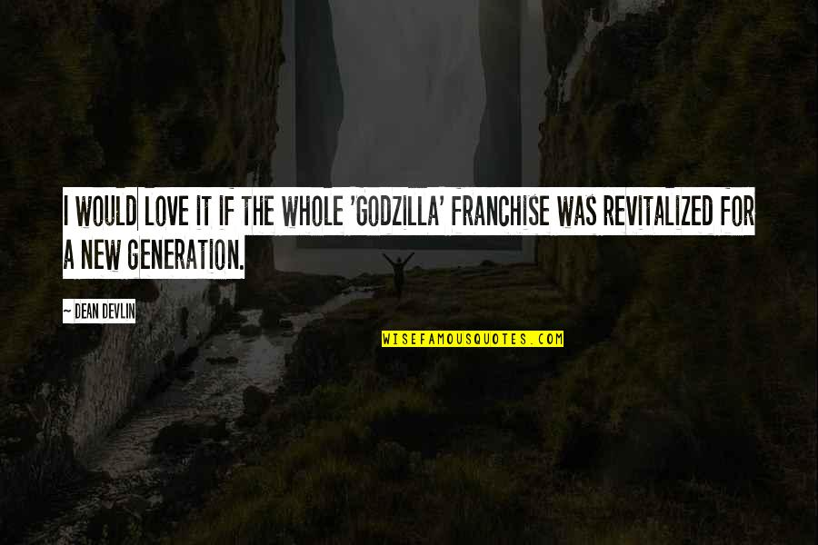 New Generation Love Quotes By Dean Devlin: I would love it if the whole 'Godzilla'