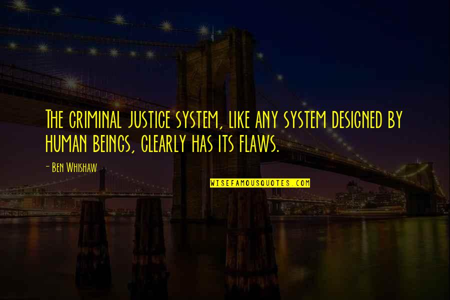 New Girl Season Quotes By Ben Whishaw: The criminal justice system, like any system designed