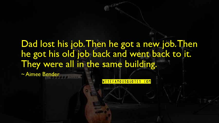 New Job Humor Quotes By Aimee Bender: Dad lost his job. Then he got a