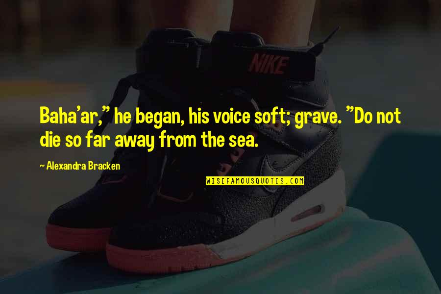 """New Kidney In Town Quotes By Alexandra Bracken: Baha'ar,"""" he began, his voice soft; grave. """"Do"""