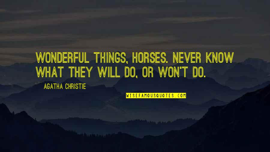 New Leaf Quotes By Agatha Christie: Wonderful things, horses. Never know what they will